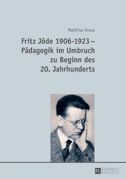 Fritz Jöde 1906-1923 – Pädagogik im Umbruch zu Beginn des 20. Jahrhunderts von Kruse,  Matthias
