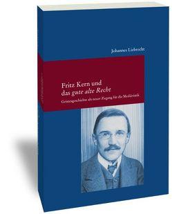 Fritz Kern und das 'gute alte Recht' von Liebrecht,  Johannes