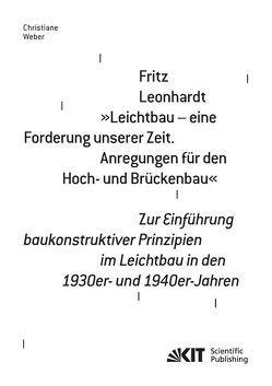 """Fritz Leonhardt – """"Leichtbau – eine Forderung unserer Zeit. Anregungen für den Hoch- und Brückenbau"""". Zur Einführung baukonstruktiver Prinzipien im Leichtbau in den 1930er- und 1940er-Jahren von Weber,  Christiane"""