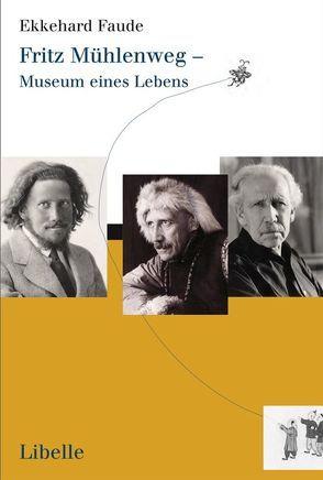 Fritz Mühlenweg – Museum eines Lebens von Faude,  Ekkehard