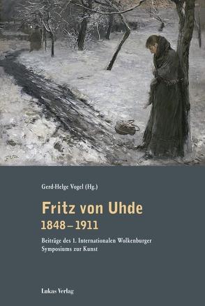 Fritz von Uhde 1848–1911 von Vogel,  Gerd-Helge