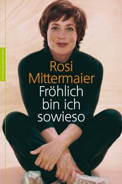 Fröhlich bin ich sowieso von Mittermaier,  Rosi