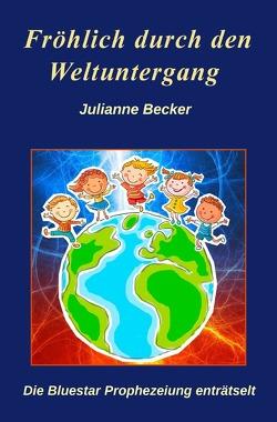 Fröhlich durch den Weltuntergang von Becker,  Julianne