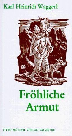 Fröhliche Armut von Waggerl,  Karl H