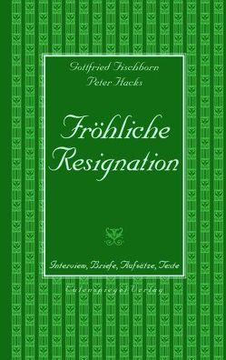 Fröhliche Resignation von Fischborn,  Gottfried, Hacks,  Peter
