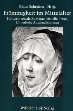 Frömmigkeit im Mittelalter von Schreiner,  Klaus