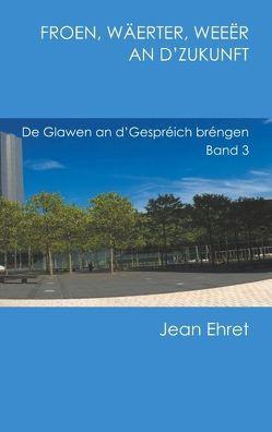 Froen, Wäerter, Weeër an d'Zukunft von Ehret,  Jean