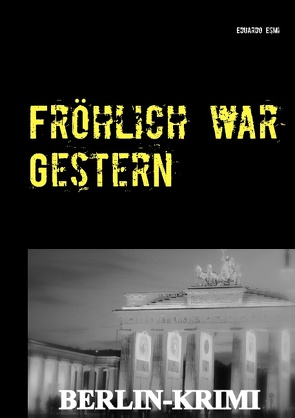 Fröhlich war Gestern, Berlin-Krimi von Esmi,  Eduardo