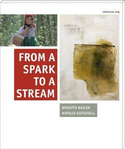 From a Spark to a Stream von Bailer,  Brigitte, Gutgesell,  Natalie, Voll,  Stefan, Wang,  Thomas (Eller)