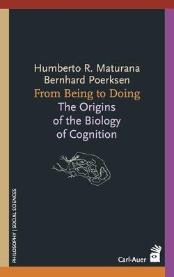 From Being to Doing von Koeck,  Alison R, Koeck,  Wolfram K, Maturana,  Humberto R., Pörksen,  Bernhard