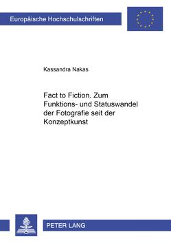 «From Fact to Fiction». Zum Funktions- und Statuswandel der Fotografie seit der Konzeptkunst von Nakas,  Kassandra