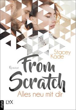 From Scratch – Alles neu mit dir von Kade,  Stacey, Zeltner,  Henriette