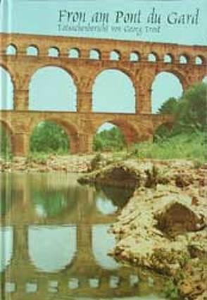 Fron am Pont du Gard von Trost,  Georg