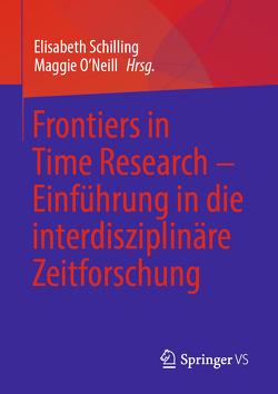 Frontiers in Time Research – Einführung in die interdisziplinäre Zeitforschung von O'Neill,  Maggie, Schilling,  Elisabeth