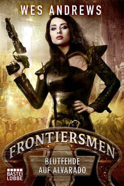 Frontiersmen: Blutfehde auf Alvarado von Andrews,  Wes