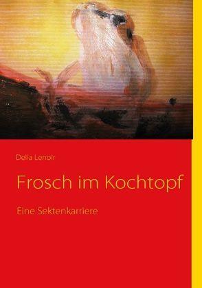 Frosch im Kochtopf von Lenoir,  Delia