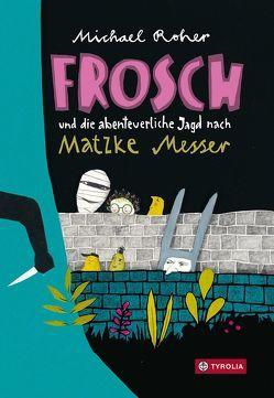Frosch und die abenteuerliche Jagd nach Matzke Messer von Roher,  Michael