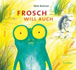 Frosch will auch von Brönner,  Nele