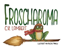 FROSCHAROMA von Kopainski,  Alexander, Lambert,  C.K., Minelli,  Valérie