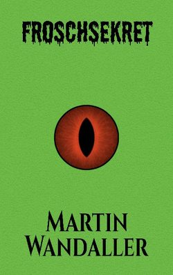 Froschsekret von Wandaller,  Martin
