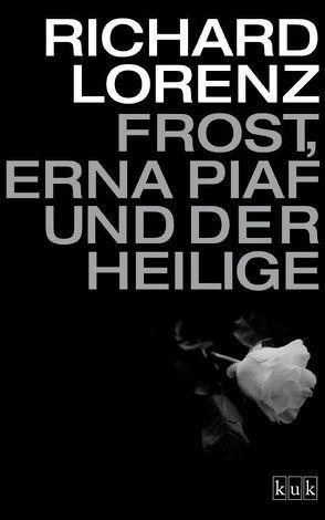 Frost, Erna Piaf und der Heilige von Lorenz,  Richard