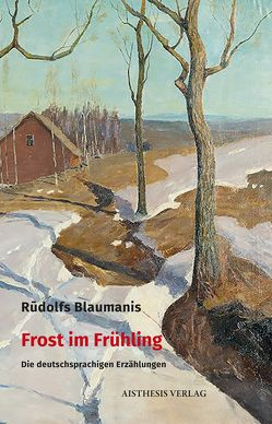 Frost im Frühling von Blaumanis,  Rudolfs, Füllmann,  Rolf, Kalnačs,  Benedikts