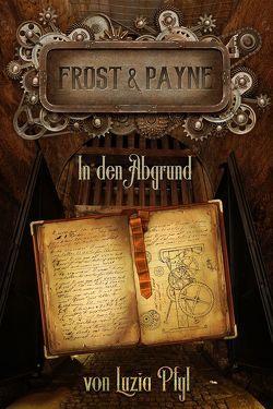 Frost & Payne – Die mechanischen Kinder 2: In den Abgrund (Bände 4-6) von Luzia,  Pfyl