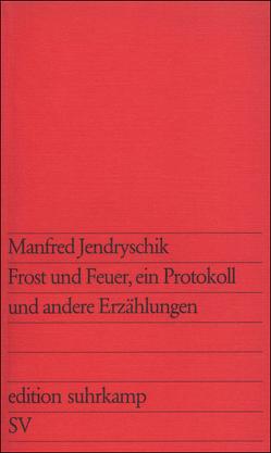 Frost und Feuer, ein Protokoll von Jendryschik,  Manfred