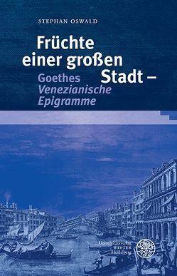 Früchte einer großen Stadt – Goethes 'Venezianische Epigramme' von Oswald,  Stephan
