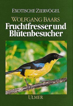 Fruchtfresser und Blütenbesucher von Baars,  Wolfgang