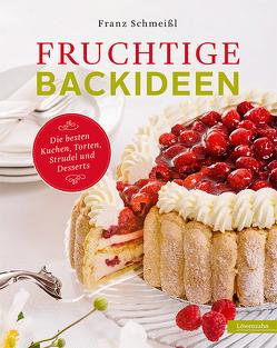 Fruchtige Backideen von Schmeißl,  Franz