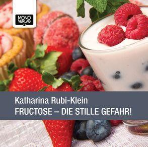 Fructose – Die stille Gefahr! von Rubi-Klein,  Katharina