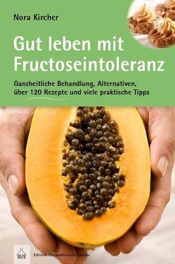 Gut leben mit Fructoseintoleranz von Kircher,  Nora
