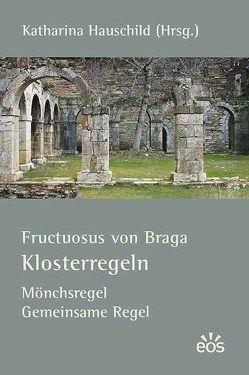 Fructuosus von Bragra – Klosterregeln von Hauschild,  Katharina, Puzicha,  Michaela