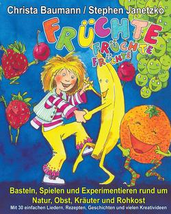 Früchte, Früchte, Früchte – Basteln, Spielen und Experimentieren rund um Natur, Obst, Kräuter und Rohkost von Baumann,  Christa, Janetzko,  Stephen
