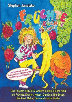Früchte, Früchte, Früchte – Das Früchte-ABC und 22 weitere leckere Lieder rund um Früchte, Kräuter, Nüsse, Gemüse, Bio-Essen, Rohkost, Natur, Tiere und starke Kinder von Janetzko,  Stephen