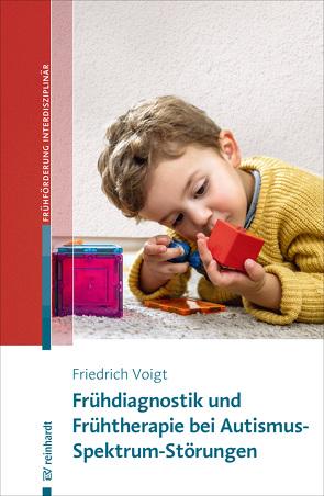 Frühdiagnostik und Frühtherapie bei Autismus-Spektrum-Störungen von Voigt,  Friedrich