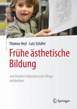Frühe ästhetische Bildung – mit Kindern künstlerische Wege entdecken von Heyl,  Thomas, Schäfer,  Lutz