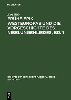 Frühe Epik Westeuropas und die Vorgeschichte des Nibelungenliedes, Bd. 1 von Wais,  Kurt