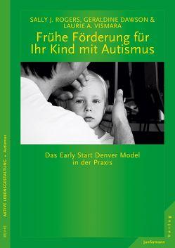 Frühe Förderung für Ihr Kind mit Autismus von Dawson,  Geraldine, Rogers,  Sally J., Seidel,  Isolde, Vismara,  Laurie A.