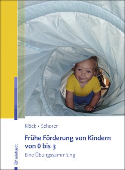 Frühe Förderung von Kindern von 0 bis 3 von Klöck,  Irene, Schorer,  Caroline