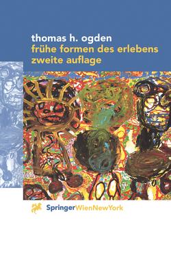 Frühe Formen des Erlebens von Friessner,  H., Ogden,  Thomas H., Wolfram,  E.-M.