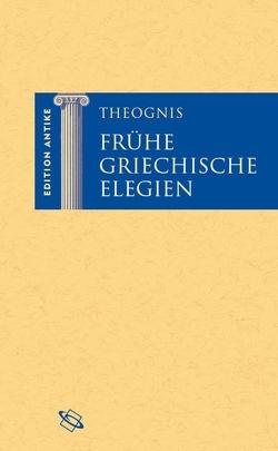 Frühe griechische Elegien von Baier,  Thomas, Brodersen,  Kai, Hansen,  Dirk Uwe, Hose,  Martin, Theognis