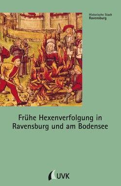Frühe Hexenverfolgung in Ravensburg und am Bodensee von Schmauder,  Andreas