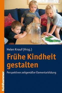 Frühe Kindheit gestalten von Knauf,  Helen