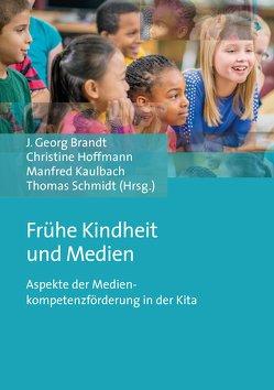 Frühe Kindheit und Medien von Brandt,  Jürgen Georg, Hoffmann,  Christine, Kaulbach,  Manfred, Schmidt,  Thomas