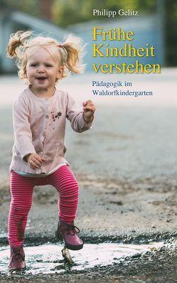 Frühe Kindheit verstehen von Gelitz,  Philipp