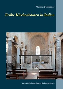 Frühe Kirchenbauten in Italien von Meisegeier,  Michael