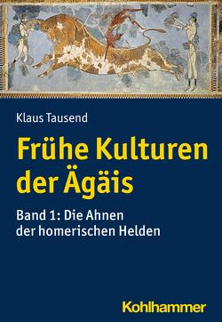 Frühe Kulturen der Ägäis von Tausend,  Klaus