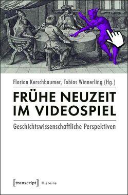 Frühe Neuzeit im Videospiel von Kerschbaumer,  Florian, Winnerling,  Tobias